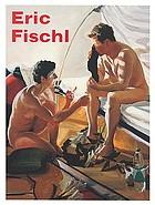 Eric Fischl : it's where I look---, it's how I see---, their world, my world, the world (with help from friends)