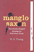 Manglo-Saxon: marvelously mangled meanings for well-worn words