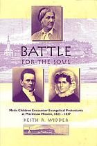Battle for the soul : Métis children encounter evangelical Protestants at Mackinaw Mission, 1823-1837