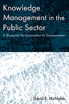 Knowledge management in the public sector : a blueprint for innovation in government