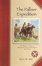 The Palliser Expedition : the dramatic story of western Canadian exploration, 1857-1860