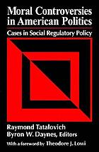 Moral controversies in American politics : cases in social regulatory policy