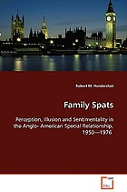 Family spats : perception, illusion, and sentimentality in the formation of the modern Anglo-American special relationship, 1950-1976