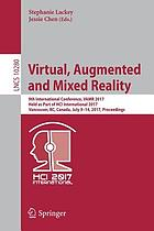 Virtual, augmented and mixed reality : 9th International Conference, VAMR 2017, held as part of HCI International 2017, Vancouver, BC, Canada, July 9-14, 2017, Proceedings