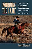 Working the land : the stories of ranch and farm women in the modern American West