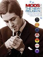 Mods : the new religion : the style and music of the 1960s Mods