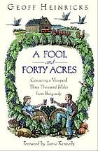 A fool and forty acres : conjuring a vineyard three thousand miles from Burgundy