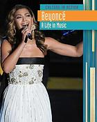 Beyoncé : a life in music