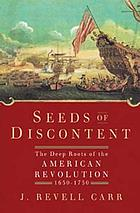 Seeds of discontent : the deep roots of the American Revolution, 1650-1750