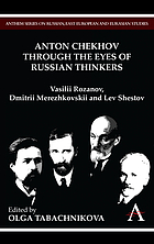 Anton Chekhov through the eyes of Russian thinkers : Vasilii Rozanov, Dmitrii Merezhkovskii and Lev Shestov