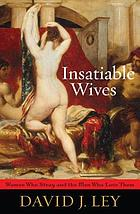 Insatiable wives : women who stray and the men who love them