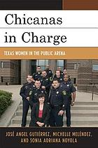 Chicanas in charge : Texas women in the public arena