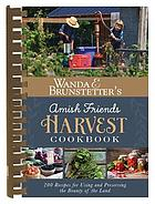 Wanda E. Brunstetter's Amish friends harvest cookbook : over 240 recipes for using and preserving the bounty of the land