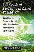 The crash of Piedmont Airlines Flight 22 : completing the record of the 1967 midair collision near Hendersonville, North Carolina