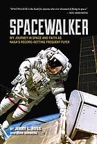 Spacewalker : my journey in space and faith as NASA's record-setting frequent flyer