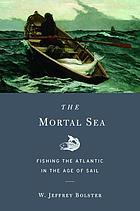 The mortal sea : fishing the Atlantic in the Age of Sail