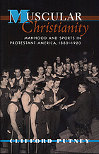 Muscular Christianity : manhood and sports in Protestant America, 1880-1920