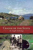 Cradle of the Scots : an Argyll anthology