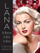 Lana : the memories, the myths, the movies