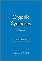 Organic syntheses, collective volume 6 : a revised edition of annual volumes 50-59