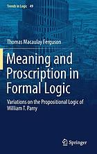 Meaning and proscription in formal logic : variations on the propositional logic of William T. Parry