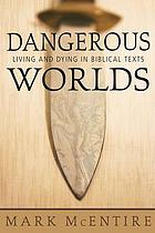 Dangerous worlds : living and dying in biblical texts