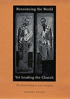 Renouncing the world yet leading the church : the monk-bishop in late antiquity