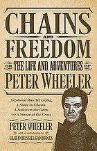 Chains and freedom : or, the life and adventures of Peter Wheeler, a colored man yet living. A slave in chains, a sailor on the deep, and a sinner at the cross