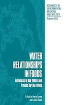 Water relationships in foods : advances in the 1980s and trends for the 1990s