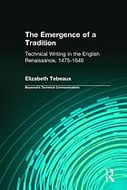The emergence of a tradition : technical writing in the English Renaissance, 1475-1640