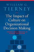 The impact of culture on organizational decision-making : theory and practice in higher education