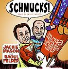 Schmucks! : [our favorite fakes, frauds, lowlifes, liars, the armed and the dangerous, and good guys gone bad]