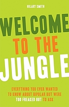 Welcome to the jungle : everything you ever wanted to know about bipolar but were too freaked out to ask