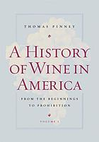 A history of wine in America : from the beginnings to prohibition