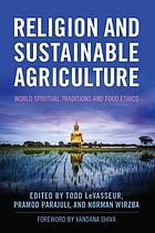Religion and sustainable agriculture : world spiritual traditions and food ethics