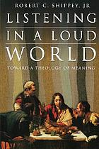 Listening in a loud world : toward a theology of meaning