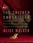 The chicken chronicles : sitting with the angels who have returned with my memories : Glorious, Rufus, Gertrude Stein, Splendor, Hortensia, Agnes of God, the Gladyses, & Babe : a memoir