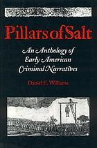 Pillars of salt : an anthology of early American criminal narratives