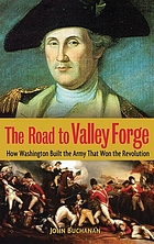 The road to Valley Forge : how Washington built the army that won the Revolution