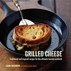 Grilled cheese : traditional and inspired recipes for the ultimate comfort food