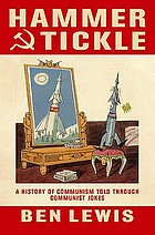 Hammer and tickle : the history of communism told through Communist jokes