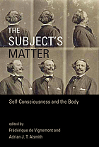 The subject's matter : self-consciousness and the body