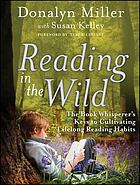 Reading in the wild : the book whisperer's keys to cultivating lifelong reading habits