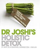 Dr Joshi's holistic detox : 21 days to a healthier, slimmer you, for life