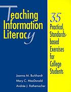 Teaching information literacy : 35 practical, standards-based exercises for college students