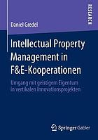 Intellectual property management in F&E-Kooperationen : Umgang mit geistigem Eigentum in vertikalen Innovationsprojekten