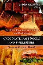 Chocolate, fast foods, and sweeteners : consumption and health