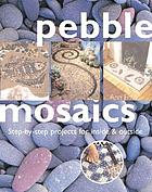 Pebble mosaics : step-by-step projects for inside and outside