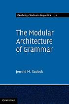 The modular architecture of grammar