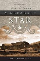 A separate star : selected writings of Helen Hunt Jackson